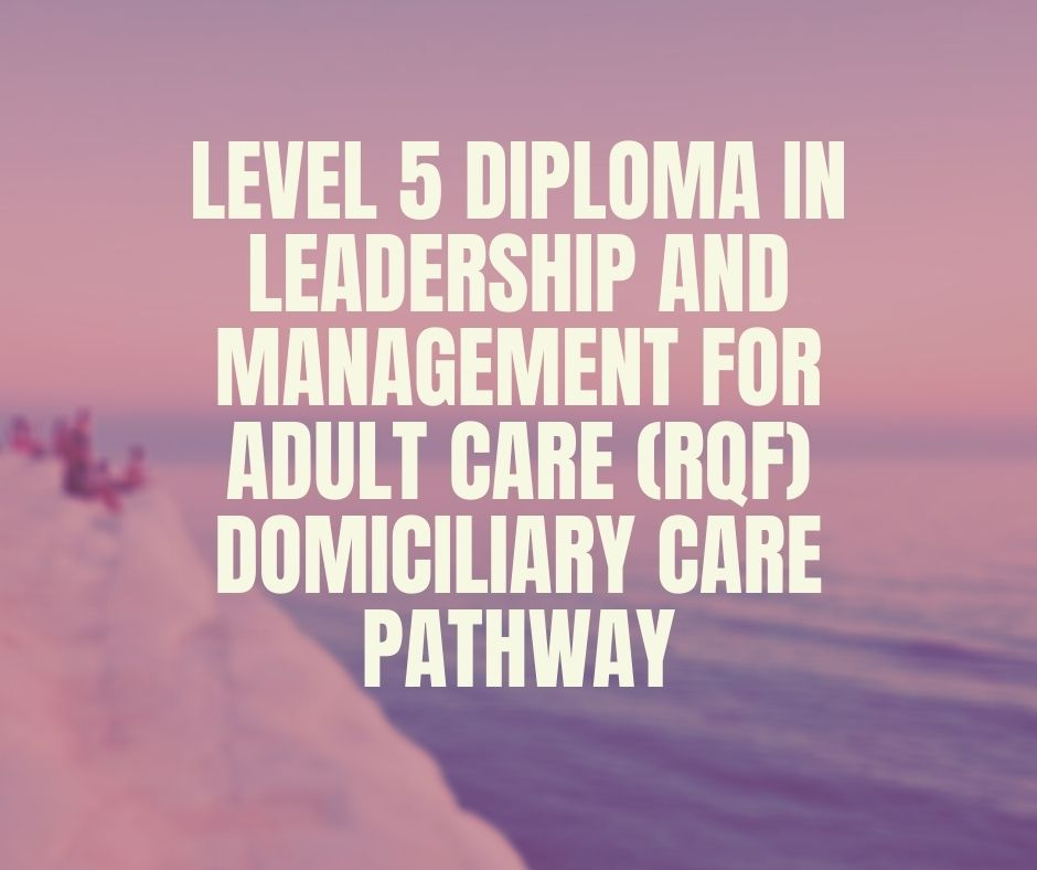 Level 5 Diploma in Leadership and Management for Adult Care (RQF) Domiciliary Care Pathway|https://verrolynetraining.co.uk/