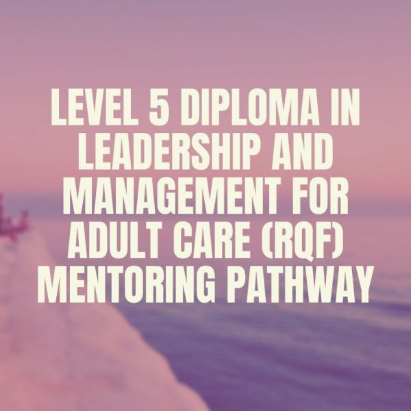 Level 5 Diploma in Leadership and Management for Adult Care (RQF) Mentoring Pathway|https://verrolynetraining.co.uk/