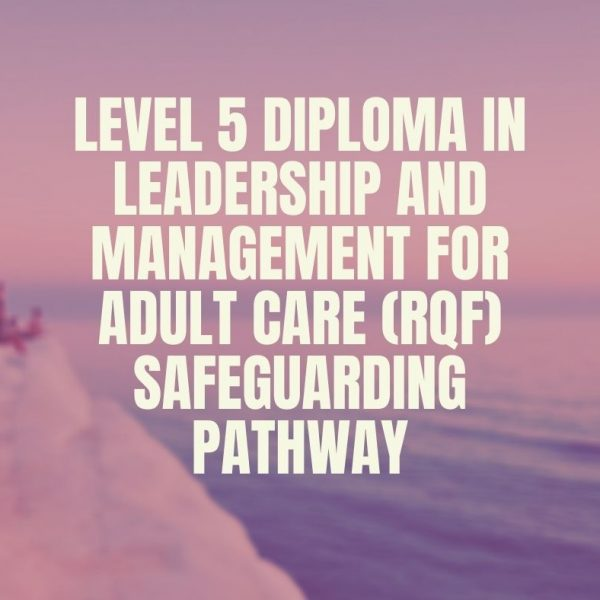 Level 5 Diploma in Leadership and Management for Adult Care (RQF) Safeguarding Pathway|https://verrolynetraining.co.uk/