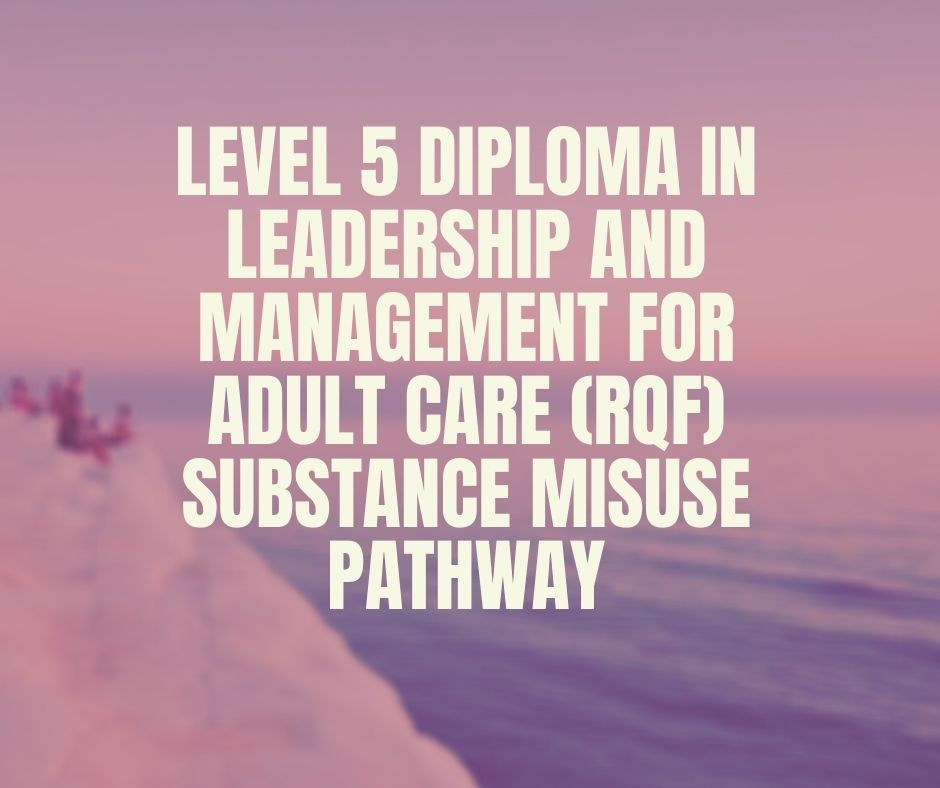 Level 5 Diploma in Leadership and Management for Adult Care (RQF) Substance Misuse Pathway|https://verrolynetraining.co.uk/