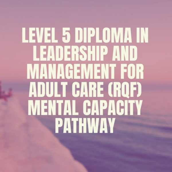 Level 5 Diploma in Leadership and Management for Adult Care (RQF) Mental Capacity Pathway | verrolynetraining.co.uk/