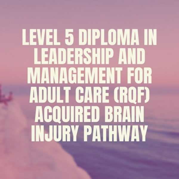 Level 5 Diploma in Leadership and Management for Adult Care (RQF) Acquired Brain Injury Pathway | verrolynetraining.co.uk/