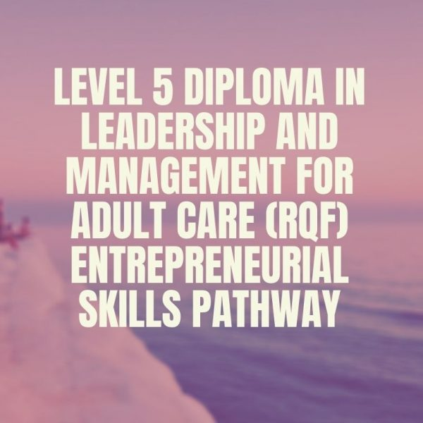 Level 5 Diploma in Leadership and Management for Adult Care (RQF)Entrepreneurial Skills Pathway|https://verrolynetraining.co.uk/