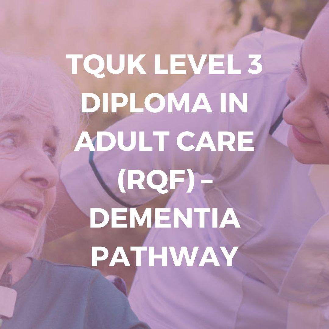 TQUK Level 3 Diploma In Adult Care (RQF) – Dementia Pathway- Verrolyne Training