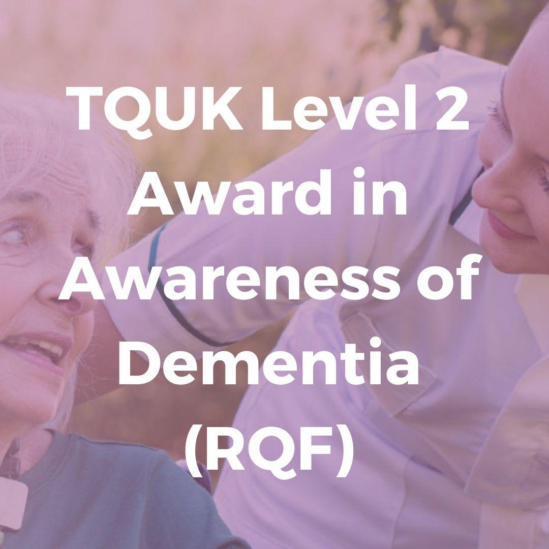 TQUK Level 2 Award in Awareness of Dementia (RQF) - Verrolyne Training