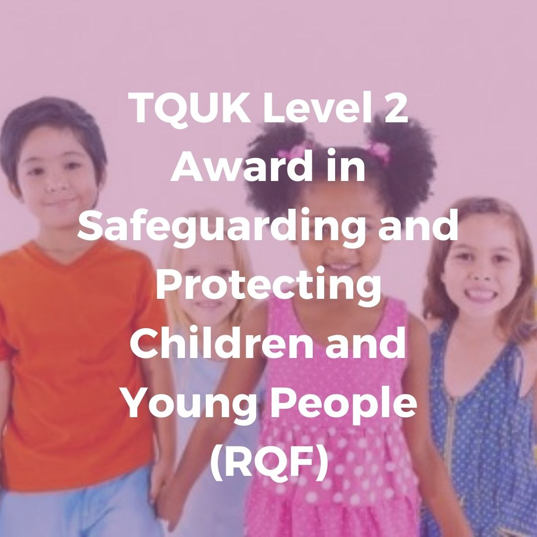 TQUK Level 2 Award in Safeguarding and Protecting Children and Young People (RQF)