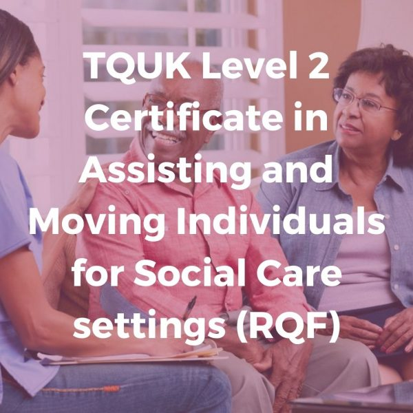 TQUK Level 2 Certificate in Assisting and Moving Individuals for Social Care settings (RQF)