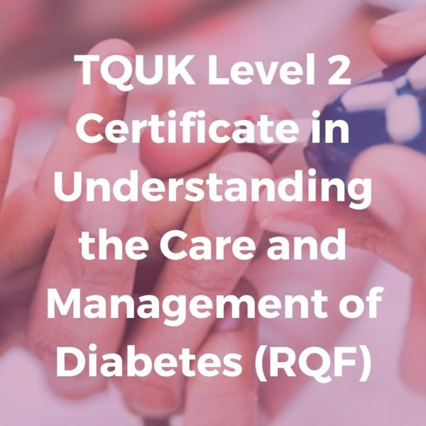 TQUK Level 2 Certificate in Understanding the Care and Management of Diabetes (RQF)