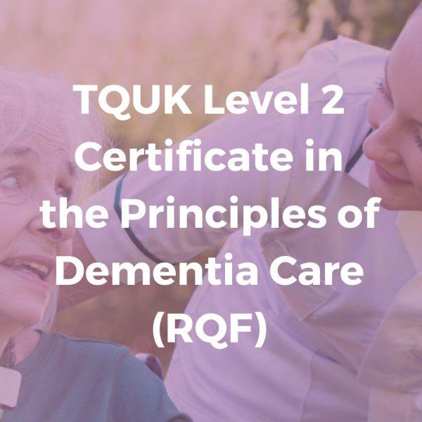 TQUK Level 2 Certificate in the Principles of Dementia Care (RQF) - Verrolyne Training