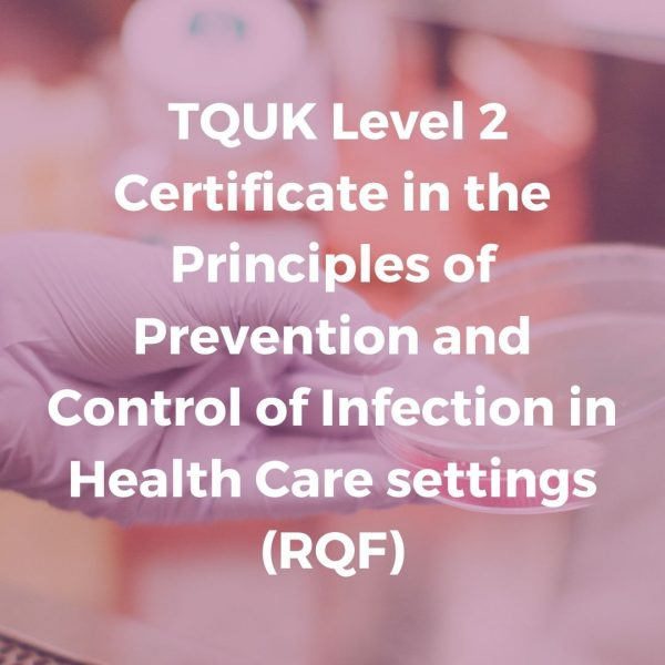TQUK Level 2 Certificate in the Principles of Prevention and Control of Infection in Health Care settings (RQF)