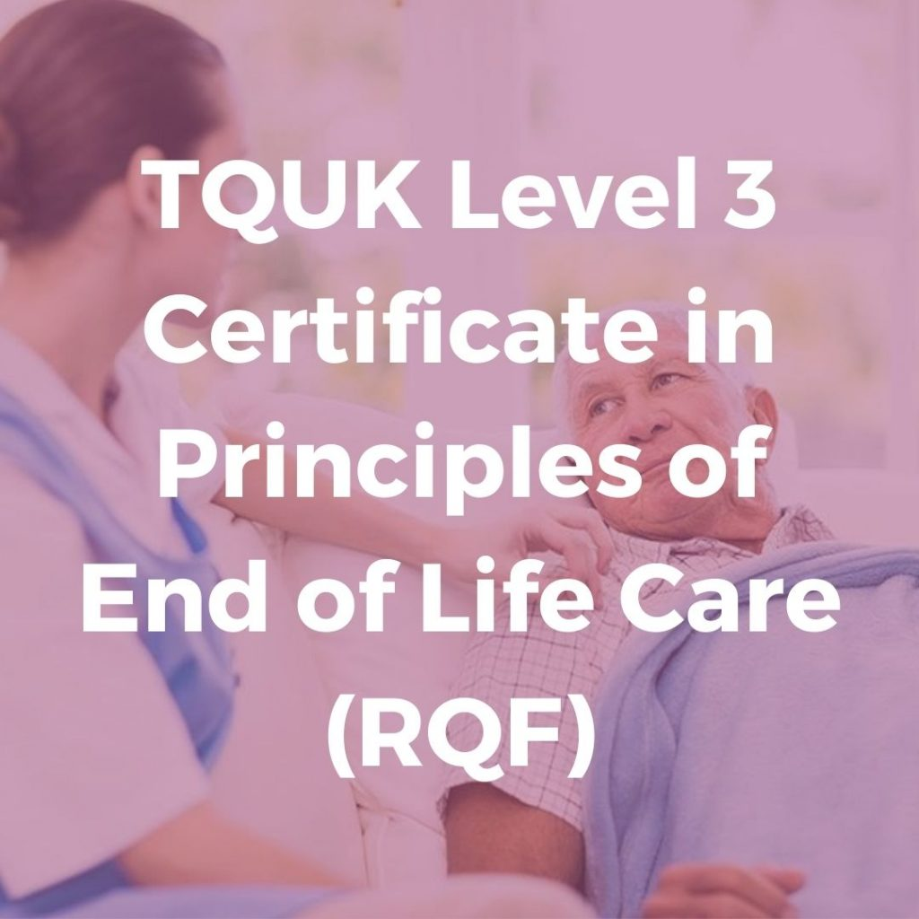 TQUK Level 3 Certificate in Principles of End of Life Care (RQF) - Verrolyne Training